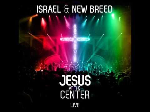 I CALL YOU JESUS   ISRAEL & NEW BREED JESUS AT THE CENTER LIVE DISC 1
