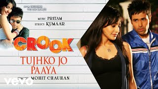 Pritam - Tujhko Jo Paaya Best Audio Song|Crook|Emraan Hashmi|Neha Sharma|Mohit Chauhan