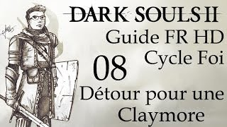 [Dark Souls II] Guide FR HD - 08 - La Claymore