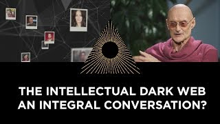 Ken Wilber: The Intellectual Dark Web, an Integral Conversation?