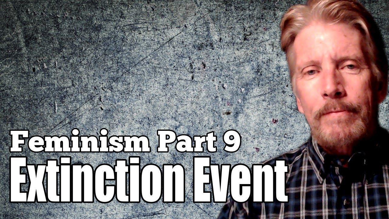 Extinction Event. Feminism, Part 9 ... How It Ends.