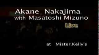 2013/7/13(WED) Mister Kelly's~Akane Nakajima with Masatoshi Mizuno...