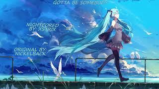 Nickelback - Gotta Be Somebody - Nightcore