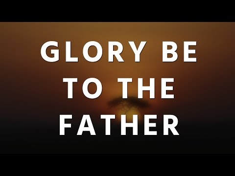 Glory be to the Father - Hymn