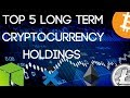 Top 5 Long Term Cryptocurrency Holdings | BTC, LTC & More!
