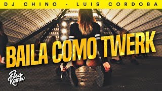 BAILA COMO TWERK ⚡ DJ Chino, Luis Cordob4 Remix (Flow Remix 2019)