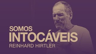 SOMOS INTOCÁVEIS - REINHARD HIRTLER