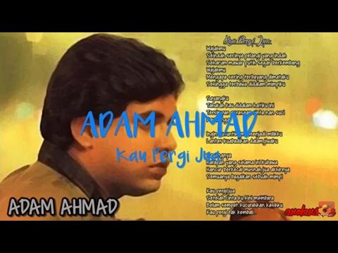 ADAM AHMAD - Kau Pergi Jua