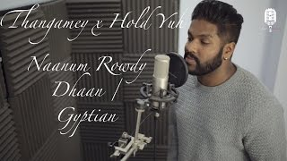 Download Hindi Video Songs - Thangamey x Hold Yuh | Naanum Rowdy Dhaan x Gyptian | Cover By Piri Musiq