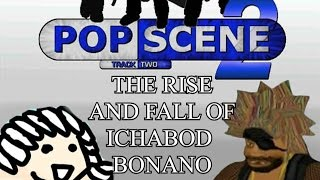 Popscene: Track 2 - THE RISE AND FALL OF ICHABOD BONANO