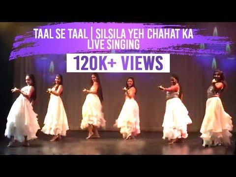 Taal Se Taal & Silsila Yeh Chahat ka - Live Singing