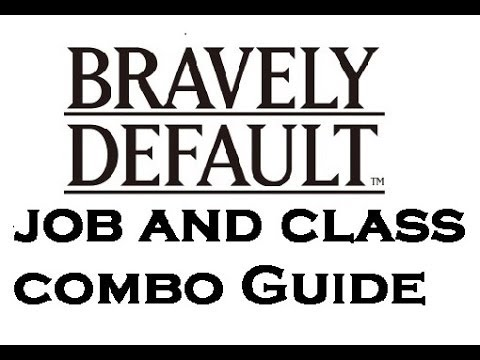 Bravely Default - Job And Class Combo Guide ~ The MetaGame