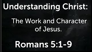 Understanding Christ: the work and character of Jesus.