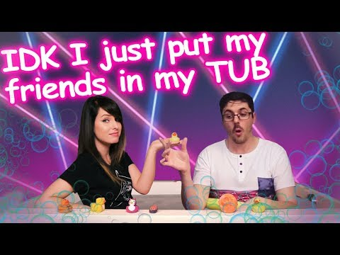 [ IDK I JUST PUT MY FRIENDS IN MY TUB ] // Feat. Jovenshire