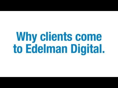 Why clients come to Edelman Digital