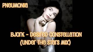 BJORK DESIRED CONSTELLATION (UNDER THE STARS MIX)