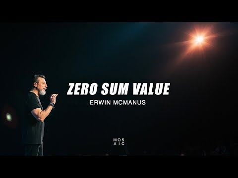 Erwin McManus | Zero Sum Value