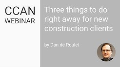CCAN Webinar 2: Three Things to Do Right Away for New Construction Clients