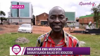 OKULAYIRA KWA MUEVENI :Bannayuganda baliko bye boogedde