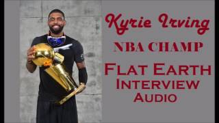 Flat Earth - Kyrie Irving Flat Earth Interview (audio)