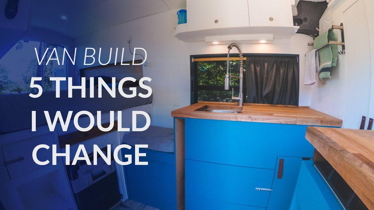 5 Things I Would Change About My Van - Camper Van Conversion