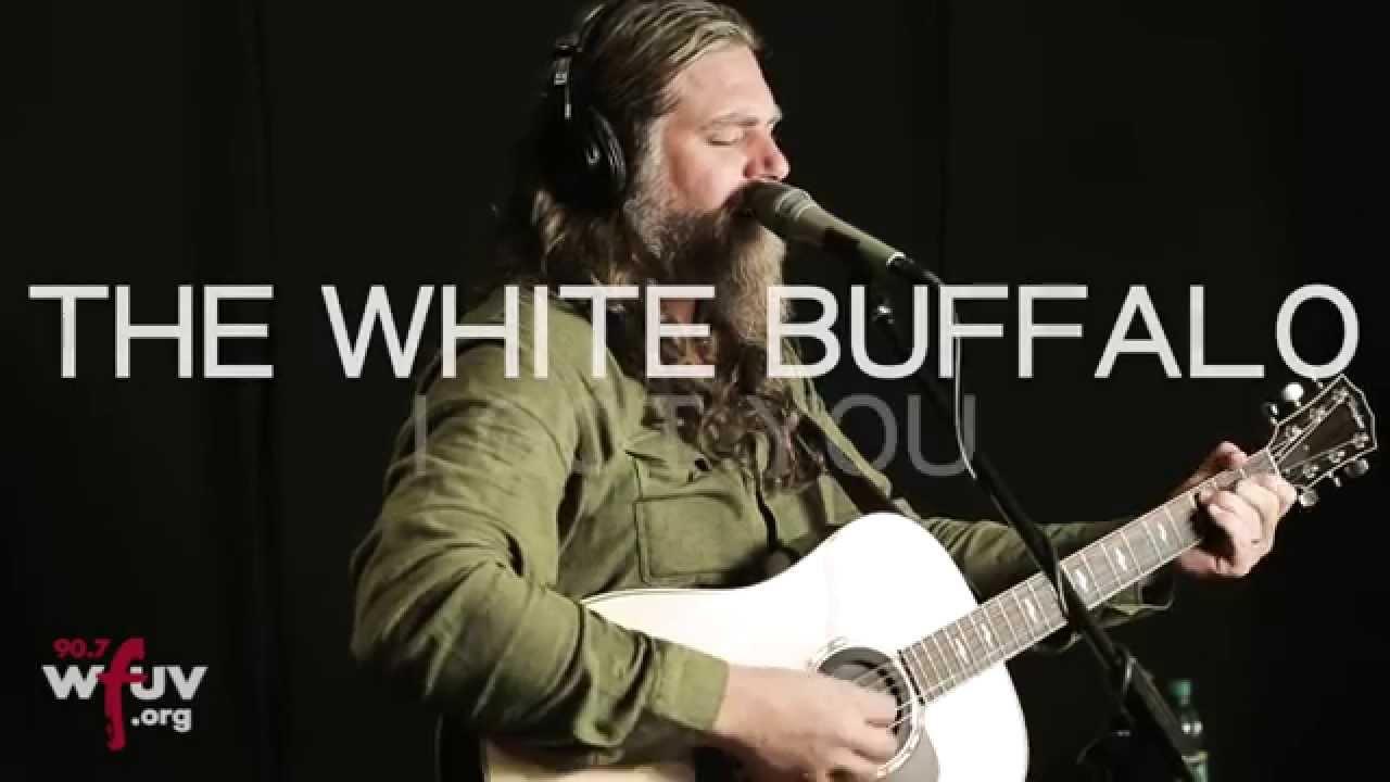 The White Buffalo I Got You