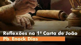 Reflexão em 1 Jo:1.1-4 | Comunhão com Deus e com seu Filho | Pb. Enock Dias | 02/ago/2020