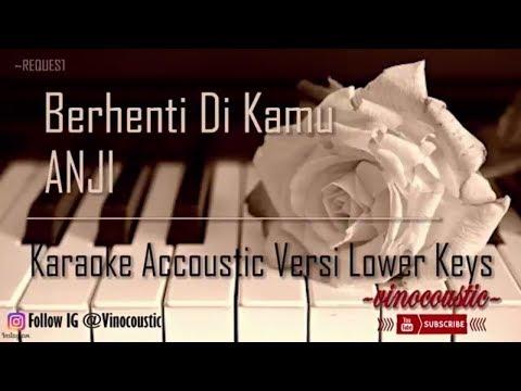 Anji - Berhenti Di Kamu Karaoke Akustik Versi Lower Keys