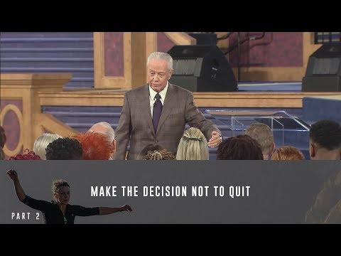 Make the Decision Not to Quit, Part 2