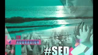 John Eli /Sed de Tu Presencia / vol2 adoracion ministerio UDFC 2015