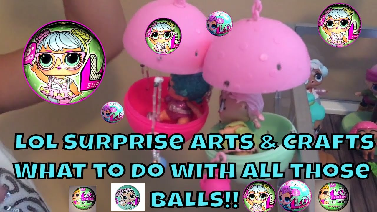 Lol Surprise Arts Crafts What Can You Do With All The Balls