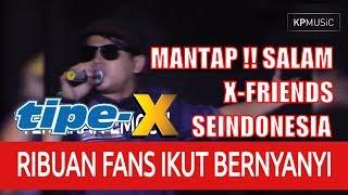 MANTAP ! LAGU X-FRIEND DIBAWAKAN LIVE SEMUA IKUT BERNYANYI ]Konser TIPE-X Live