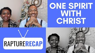 One Spirit with Christ | Who You Are In Christ | Rapture Recap 12-8-19