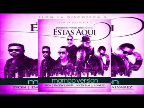 Zion  Daddy Yankee  Nicky Jam y J Alvarez - Estas Aqui (Mambo Version)