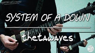 System Of A Down - Thetawaves (guitar cover)