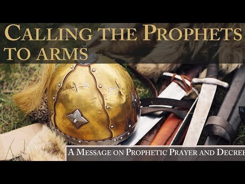 Calling the Prophets to Arms - A Message on Prophetic Prayer and Decree