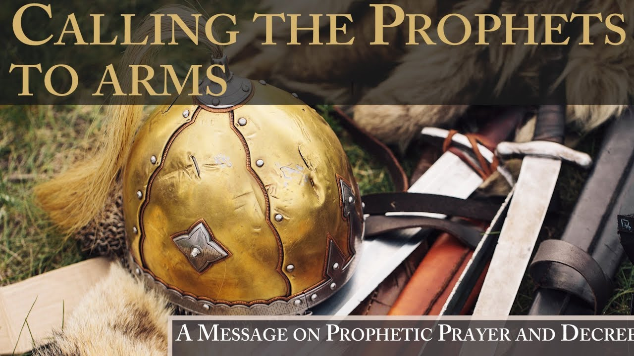 Calling the Prophets to Arms - A Message on Prophetic Prayer and Decree by  Colette Toach