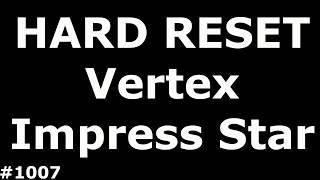 Сброс настроек Vertex Impress Star (Hard Reset Vertex Impress Star)