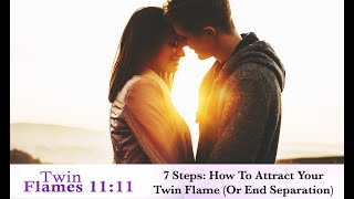 How To Attract Your Twin Flame (Or End Separation)  7 Steps
