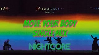 Sia Move Your Body Single Mix [NIGHTCORE]