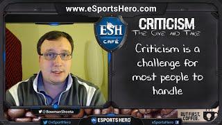eSports Hero Café: Episode 3 - Criticism. The Give and Take