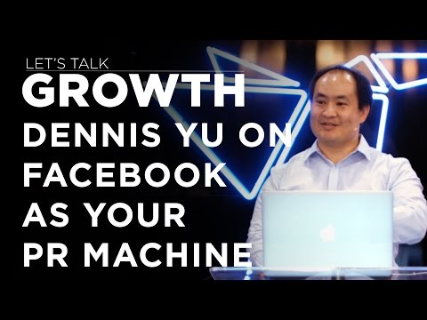 Let's Talk Growth - Dennis Yu on Facebook as your PR machine by spending only $1 per day