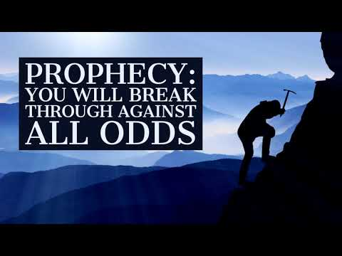 Prophecy: You Will Break Through Against All Odds