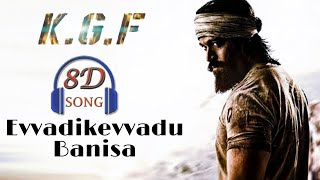 Evvadikevvadu Banisa 8D song | kgf movie 8D audio