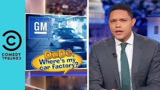 Donald Trump's Broken Promise To General Motors | The Daily Show With Trevor Noah