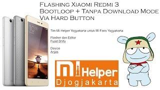 Flashing Xiaomi Redmi 3 Bootloop Tanpa Download Mode Via Hard Button - Mi Helper yogyakarta