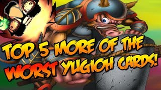 TOP 5 MORE OF THE WORST YUGIOH CARDS!