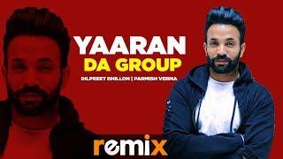 Yaaran Da Group (Remix) | Dilpreet Dhillon | Parmish Verma | Desi Crew | Latest Remix Songs 2019