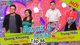BẠN MUỐN HẸN HÒ - Tập 98 | Quang Khương - Thúy Hằng | Trung Hiếu - Quỳnh Nga | 14/09/2015