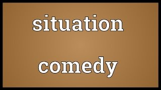 Situation comedy Meaning